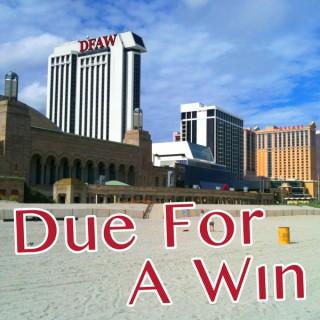 Due For A Win: Atlantic City and Casino Biz Podcast