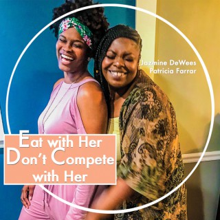 Eat with Her Don't Compete with Her - Podcast