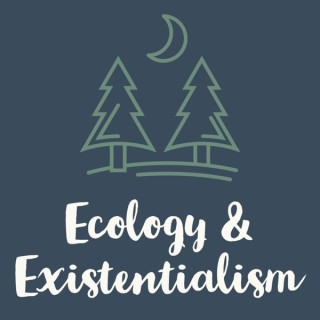 Ecology & Existentialism