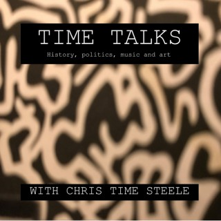 Time Talks: History, Politics, Music, and Art