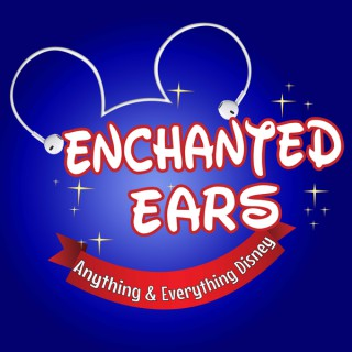 Enchanted Ears Podcast: Anything & Everything Disney