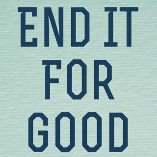 End It For Good