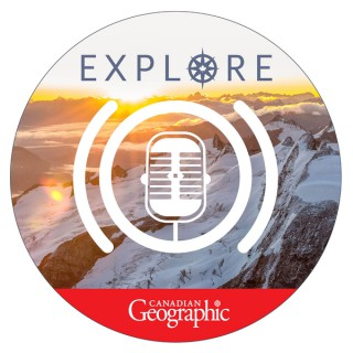 Explore: A Canadian Geographic podcast