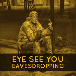Eye See You Eavesdropping