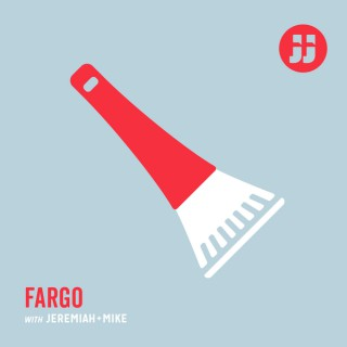 Fargo with Jeremiah + Mike