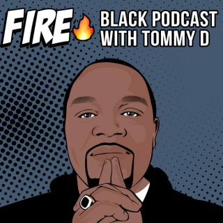 Fire Black Podcast with Tommy D