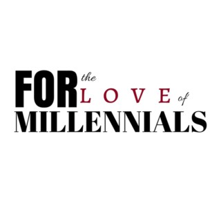For The Love Of Millennials Podcast