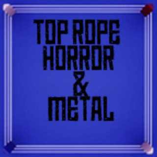 The Top Rope Horror and Metal Podcast