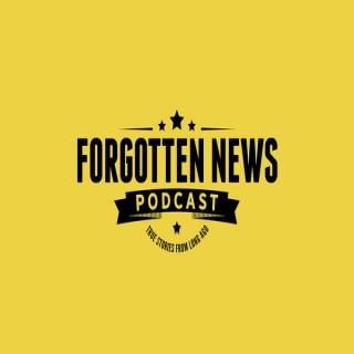FORGOTTEN NEWS PODCAST