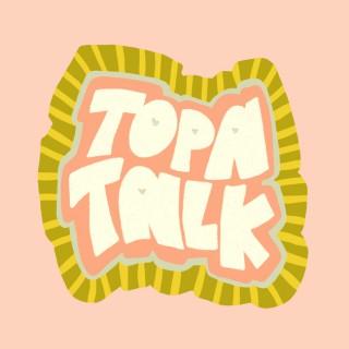 Topa Talk
