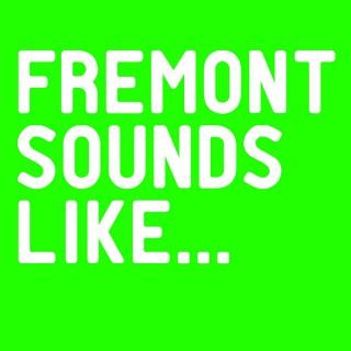 Fremont Sounds Like...