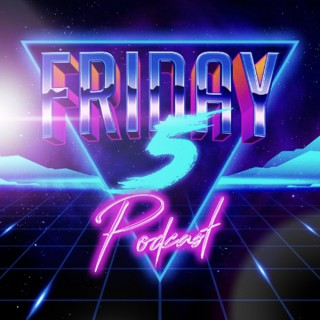 Friday 5 Podcast