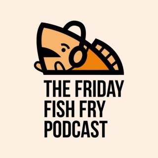 Friday Fish Fry Podcast
