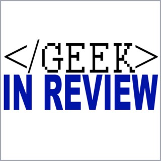 Geek in Review Podcast