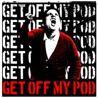 Get Off My Pod