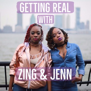 Getting Real With Zing & Jenn