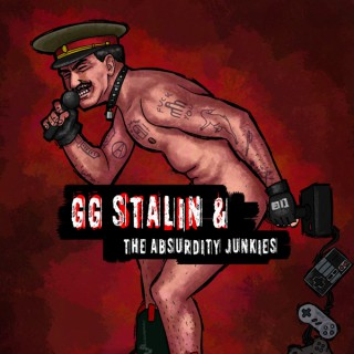 GG Stalin and the Absurdity Junkies