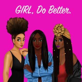Girl, Do Better: The Podcast