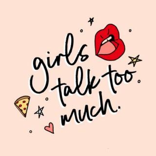 Girls Talk Too Much