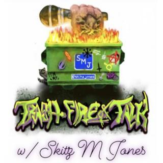 Trash Fire Of Talk w/ Skitz M Jones