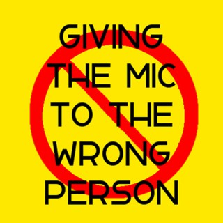 Giving the Mic to the Wrong Person