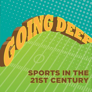 Going Deep: Sports in the 21st Century