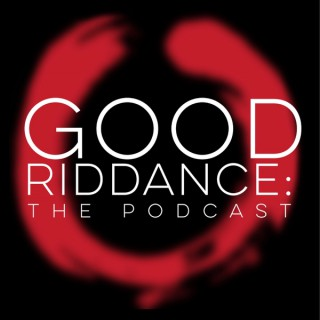 Good Riddance | The Podcast