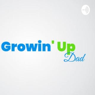 Growin Up Dad
