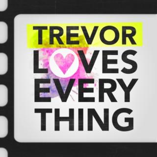 Trevor Loves Everything