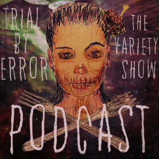Trial By Error Variety Show Podcast