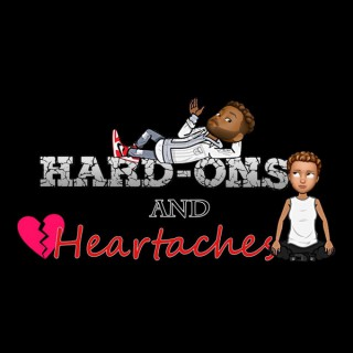 Hard-On's and Heartaches Podcast