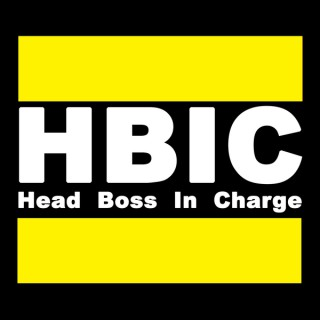 Head Boss In Charge (H.B.I.C.)