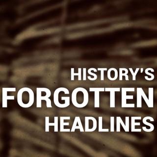 History's Forgotten Headlines