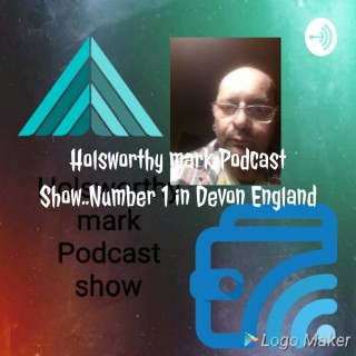 Holsworthy mark Podcast Show..Number 1 in Devon England