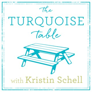 The Turquoise Table Podcast with Kristin Schell