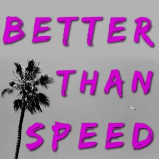 Better Than Speed