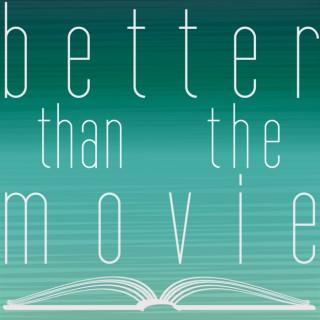 Better Than the Movie: A Podcast About Books