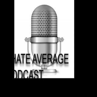 I hate Average Podcast