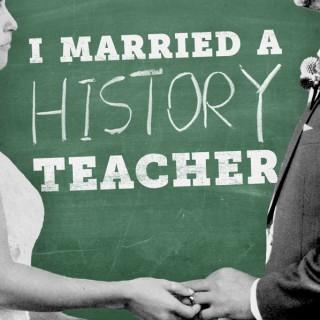 I Married a History Teacher