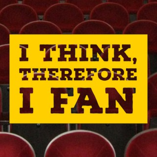 I Think, Therefore I Fan Podcast