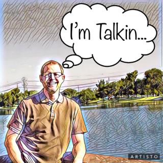 I'm Talkin. . .