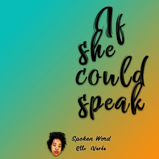 If She Could Speak