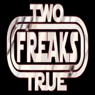 Two True Freaks! 2