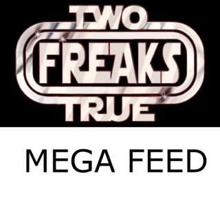 Two True Freaks! Mega Feed