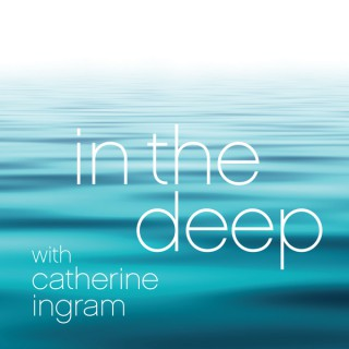 In the Deep with Catherine Ingram