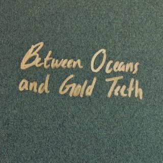 Between Oceans and Gold Teeth