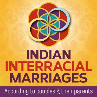 Indian Interracial Marriages Podcast - According to couples & their parents
