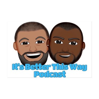 It's Better This Way Podcast