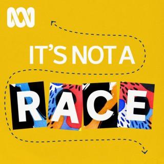 It's Not A Race - ABC RN
