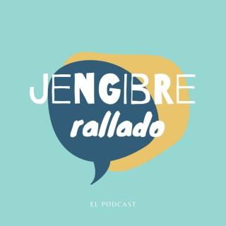 Jengibre Rallado el Podcast